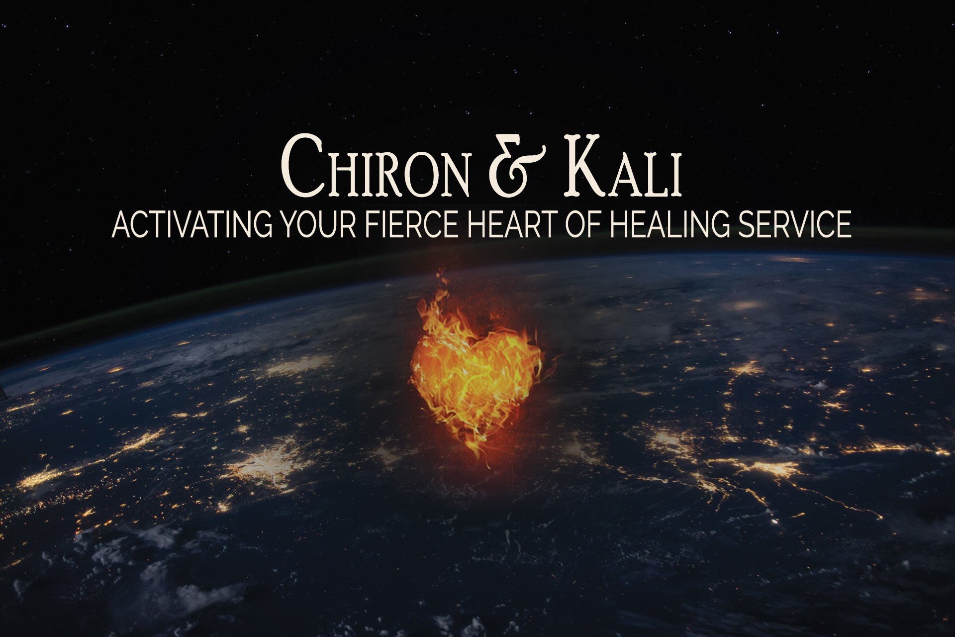 Activating Your Fierce Heart of Healing Service ~ Chiron & Kali
